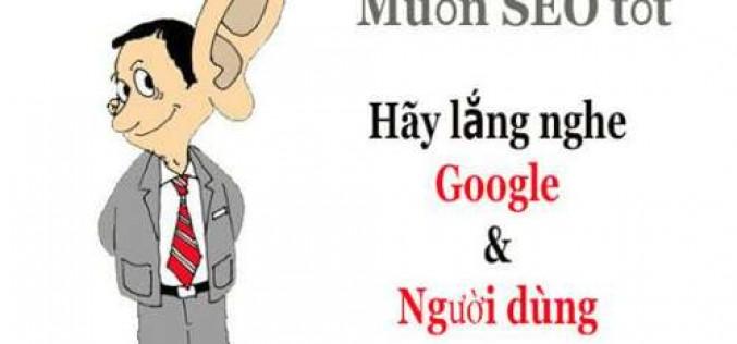 Muốn SEO tốt hãy lắng nghe Google và người dùng